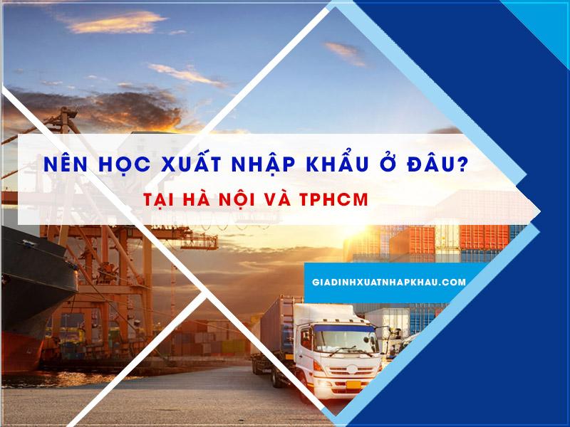 Nên học xuất nhập khẩu ở đâu tốt tại Hà Nội và TPHCM