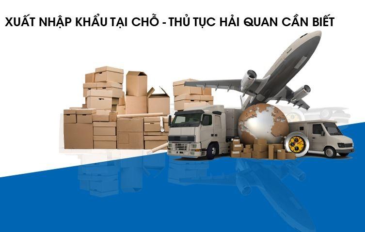 Thủ tục hải quan đối với hàng hóa xuất nhập khẩu tại chỗ