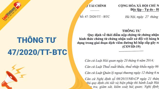 Thông tư 47/2020/TT-BTC về thời điểm nộp C/O đối với hàng nhập khẩu thời điểm dịch Covid-19