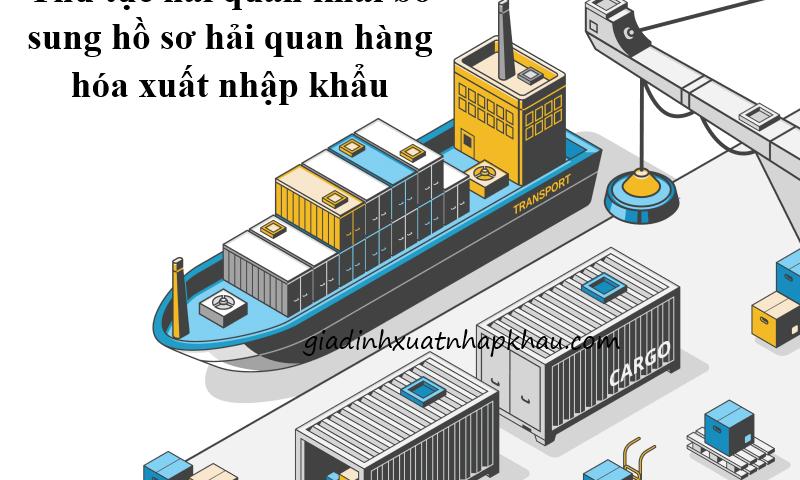 Thủ tục hải quan khai bổ sung hồ sơ hải quan hàng hóa xuất nhập khẩu