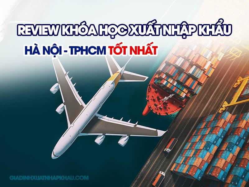 Review khóa học xuất nhập khẩu Hà Nội TPHCM
